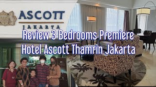 Review 3 Bedrooms Premiere Suite Hotel Ascott Thamrin Jakarta