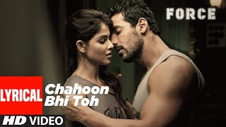 Lyrical: Chahoon Bhi Toh Song | Force | John Abraham, Genelia D' Souza
