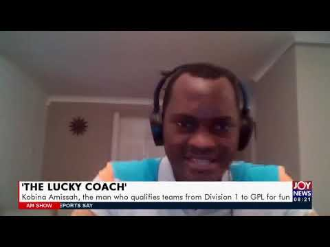 'The Lucky Coach': Kobina Amissah, the man who qualifies teams from Division 1 to GPL (19-7-21)