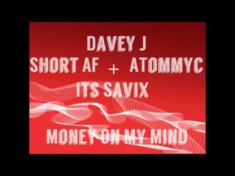 💢Davey J - Money On My Mind (Feat.  Short AF, ATommyc & Savix)💢