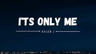 Download Kaleb J - IT'S ONLY ME (Studio Version) Lyrics