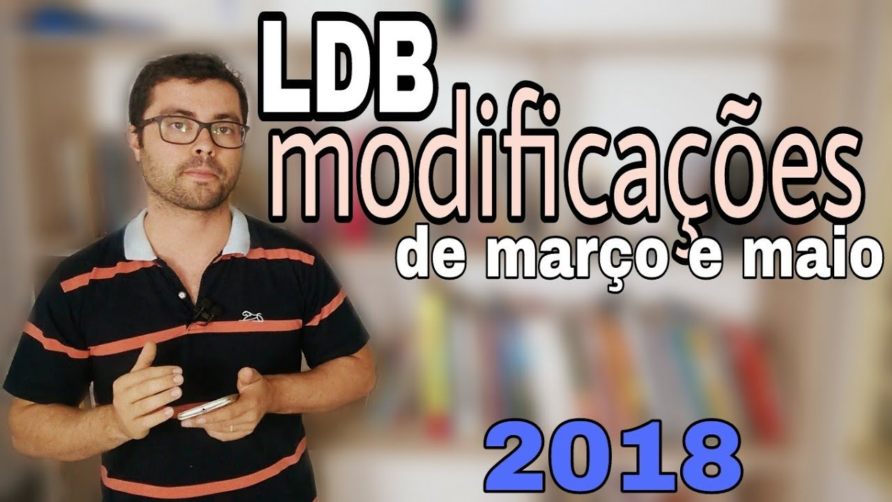 Ldb Atualizada Alteracoes De Marco E Maio De 2018 Youtube