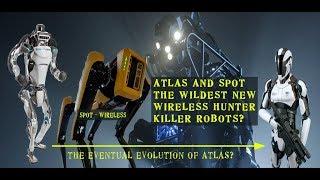 Atlas and Spot, The New hunter   Killer Wildest Wireless Robots
