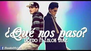 Doedo - ¿Qué Nos Pasó? (Feat Eslok Diaz) Vídeo Lyrics