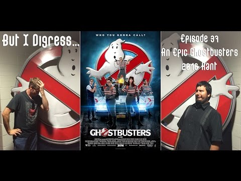 But I Digress..., Episode 37: An Epic 'Ghostbusters' 2016 Rant