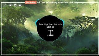 Somethink just like this remix|Bản mix cực êm|Nhạc tik tok gây nghiện.