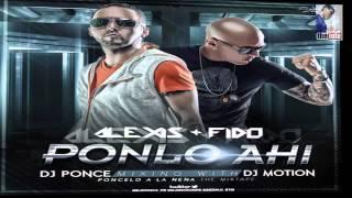 Alexis y Fido - Ponlo Ahi (Prod. By DJ Ponce Ft. DJ Motion)