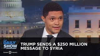 Trump Sends a $250 Million Message to Syria - Between the Scenes | The Daily Show thumbnail