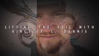 Lifting the Veil with Kingsley L. Dennis