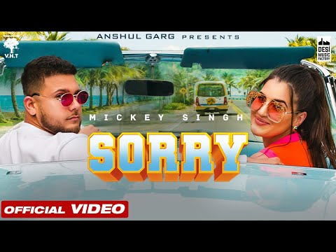 SORRY - Mickey Singh | Rajat Nagpal | Vicky Sandhu | Anshul Garg | Latest Punjabi Song 2021