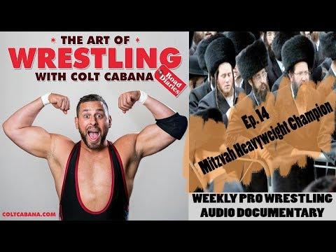 Ep 14 (Mitzvah Heavyweight Champion) - Art of Wrestling Podcast w/ Colt Cabana