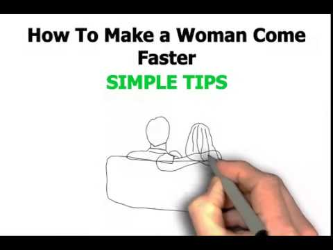 How To Make A Woman Come Faster - Practical Tips