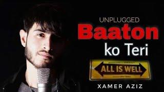 Baaton Ko Teri (Music Video) Unplugged  -Xamer Aziz |All Is Well| Arijit Singh |T-Series