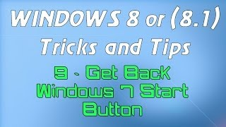 Windows 8 or (8.1) Tricks and Tips - 9 - Get Back Windows 7 Start Button