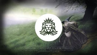 Kehlani - CRZY (Hizzleguy Bootleg)