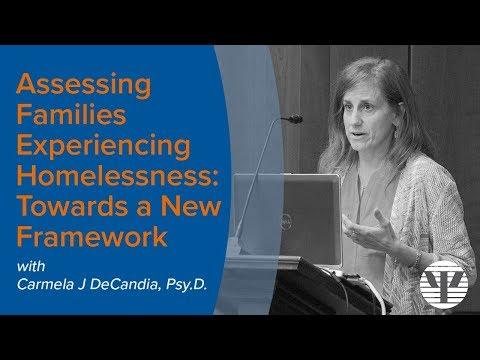 Assessing Families Experiencing Homelessness: Towards a New Framework – Carmela J  DeCandia, Psy.D.