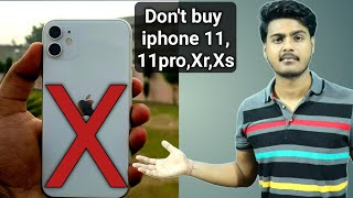 Don't buy iphone 11,11 pro,11 pro max,Xs,Xr