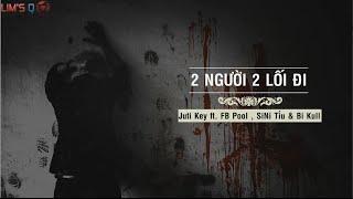 2 Người 2 Lối Đi - Juti Key ft . FB Pool , SiNi Tíu & Bi Kull [ Video Lyrics]