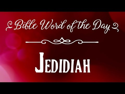 How To Pronounce Bible Names: The Bible Word Of The Day - Jedidiah