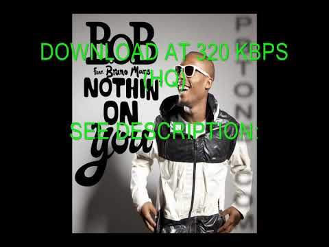 DOWNLOAD FREE  320 KBPS (HQ) B.o.B. Feat. Bruno Mars - Nothing On You