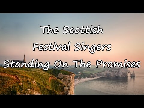 The Scottish Festival Singers - Standing On The Promises [with lyrics]