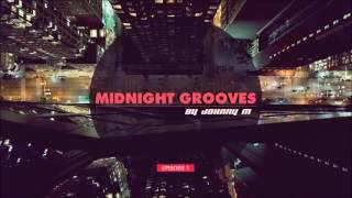 Midnight Grooves | Episode 1 | Deep House | New 2017 Series By Johnny M