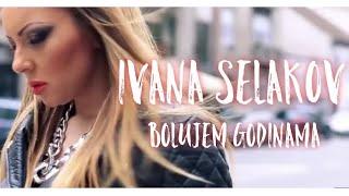 Смотреть клип Ivana Selakov - Bolujem Godinama