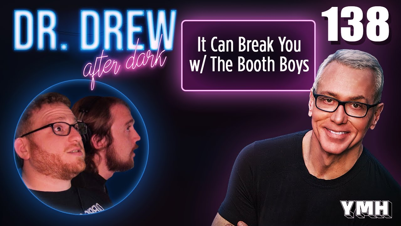 Download Ep. 138 It Can Break You w/ The Booth Boys   Dr. Drew After Dark