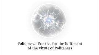 Politeness - Practice for the fulfilment of the virtue of Politeness