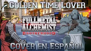 "Fullmetal Alchemist Brotherhood Opening 3 Latino - ""Golden time lover"" [Fandub by Anthony Blake]"