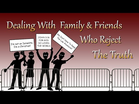 Dealing With Family & Friends Who Reject The Truth