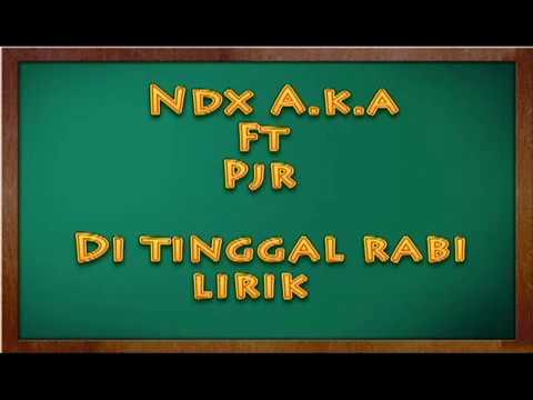 Ndx A.K.A ft Pjr Di tinggal Rabi ( Lirik )