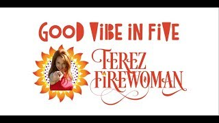 """Good Vibe In Five"" (TM) Series: Episode 3 - Life on FIRE in 5 Minutes or Less!"