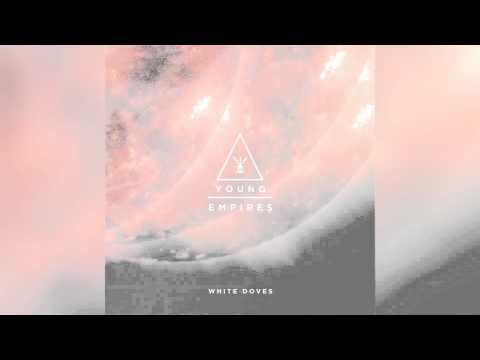 "Young Empires - ""White Doves"" (Single Version)"