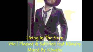 Well Pleased & Satisfied feat KSwaby - Living In The Slum - Mixed By KSwaby