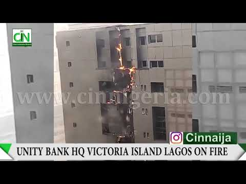 VIDEO : UNITY BANK HEAD OFFICE, VICTORIA ISLAND LAGOS IN FLAMES