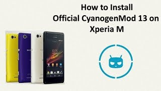 How to Install Official CyanogenMod 13 on Xperia M