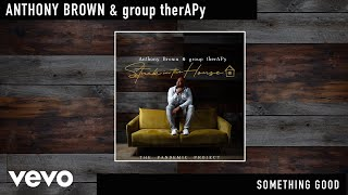 Anthony Brown & group therAPy - Something Good (Official Audio)