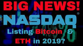 BIG NEWS! NASDAQ to List Bitcoin & ETH in 2019? - Today's Crypto News