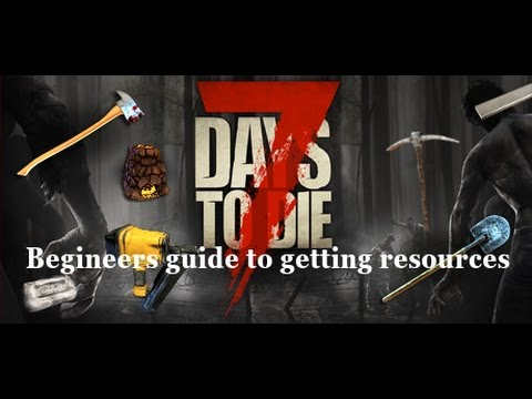 7 Days To Die A Beginners guide to gather resources & crafting tips (Hints & Tips)
