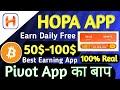 Hopa App:Pivot App का बाप 100% Real || 50$-100$ Earn Daily || Paytm/Bank Withdraw Process