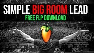 How To Make A Simple Big Room Lead! Big Room House Tutorial + Free FLP Download 👊