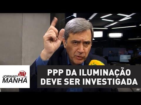 PPP da Iluminação deve ser investigada | Marco Antonio Villa