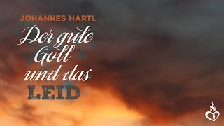 Johannes Hartl: Der gute Gott und das Leid