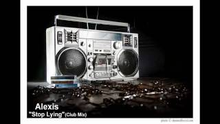 Alexis - Stop Lying (Club Mix)