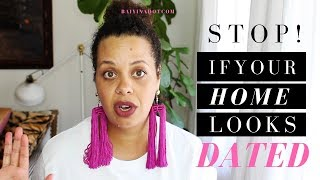 10 THINGS THAT MAKE YOUR HOME LOOK DATED (W/ SOLUTIONS!!)