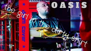 OASIS#Drum Cover#The Girl In The Dirty Shirt