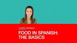 FOOD IN SPANISH: THE BASICS