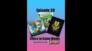 Podcast Episode 38 - Ethics in Game Media
