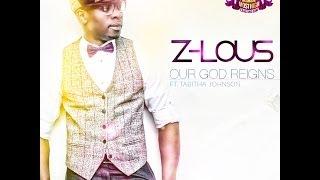 Z-lous - Our God Reigns Feat. Tabitha Johnson (@zlous_music @moshient)